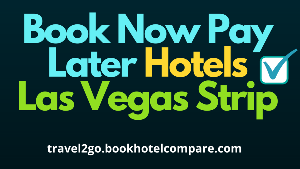 Book Now Pay Later Hotels Las Vegas Strip