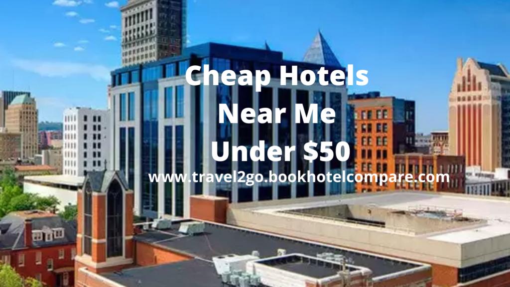 Hotels Near Me Under $50