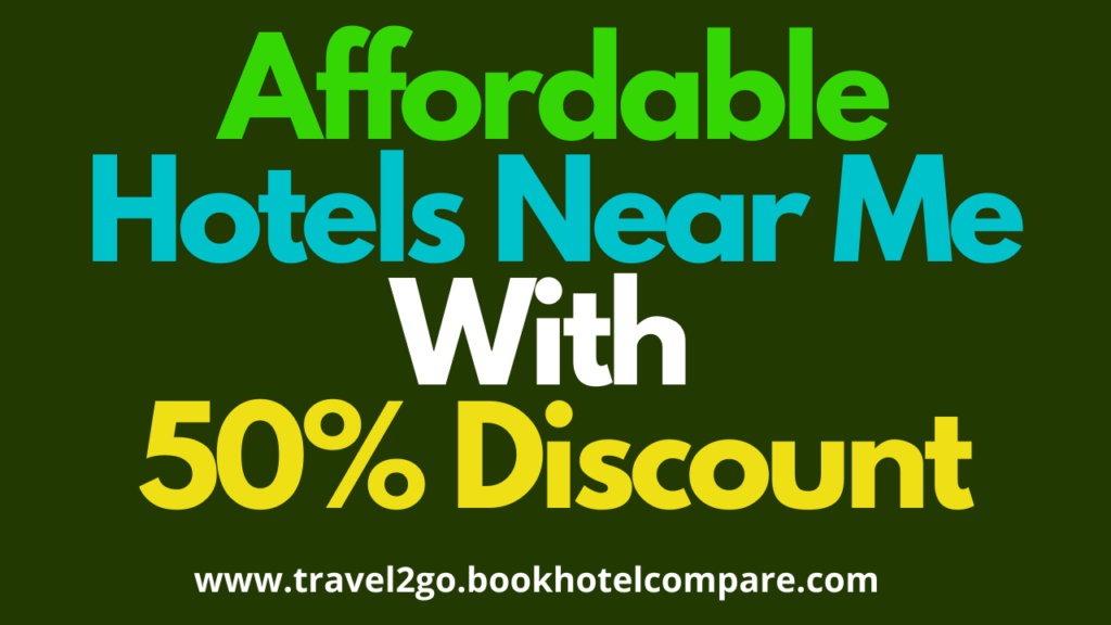 Affordable hotels near me with 50% discount