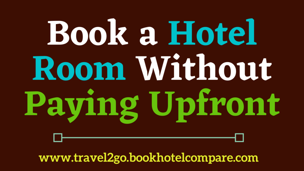 Book a Hotel Room Without Paying Upfront