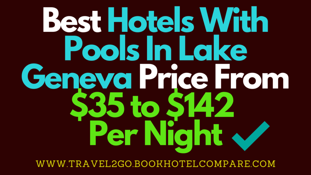 Hotels with Pools In Lake Geneva